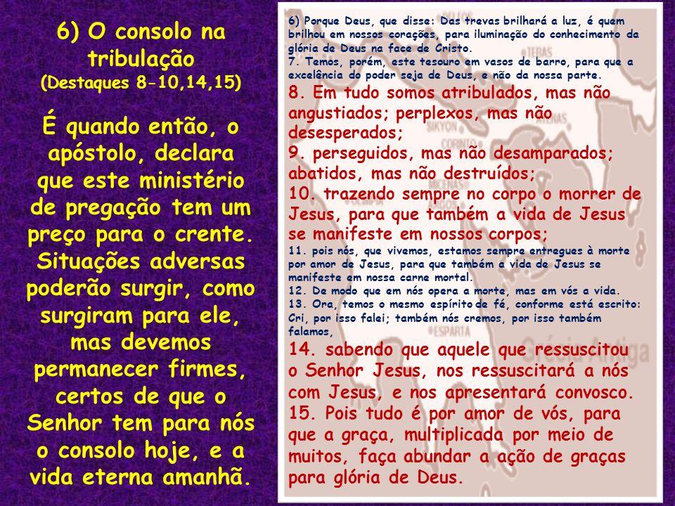 6) Porque Deus, que disse: Das trevas brilhará a luz, é quem brilhou em nossos corações, para iluminação do conhecimento da glória de Deus na face de