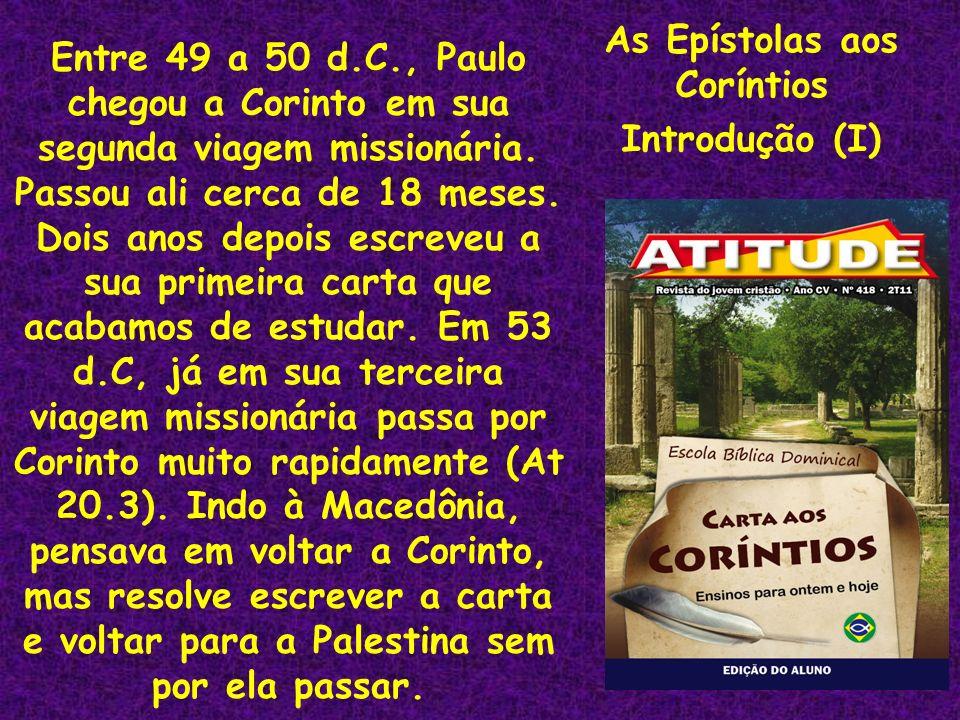 As Epístolas aos Coríntios Introdução (I) Entre 49 a 50 d.C., Paulo chegou a Corinto em sua segunda viagem missionária. Passou ali cerca de 18 meses.