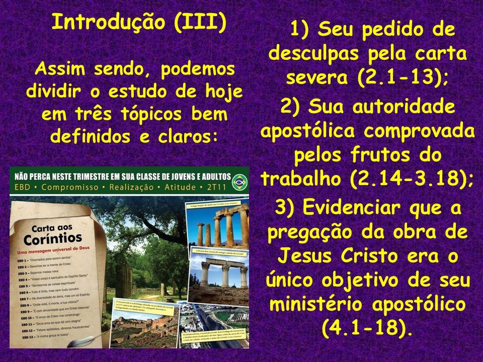 1) Seu pedido de desculpas pela carta severa (2.1-13); 2) Sua autoridade apostólica comprovada pelos frutos do trabalho (2.14-3.18); 3) Evidenciar que