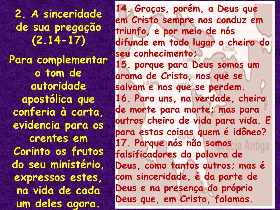 14. Graças, porém, a Deus que em Cristo sempre nos conduz em triunfo, e por meio de nós difunde em todo lugar o cheiro do seu conhecimento; 15. porque