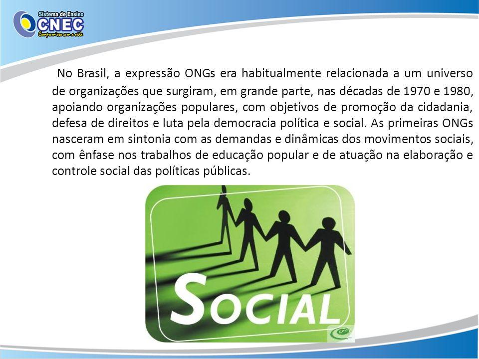 No Brasil, a expressão ONGs era habitualmente relacionada a um universo de organizações que surgiram, em grande parte, nas décadas de 1970 e 1980, apo