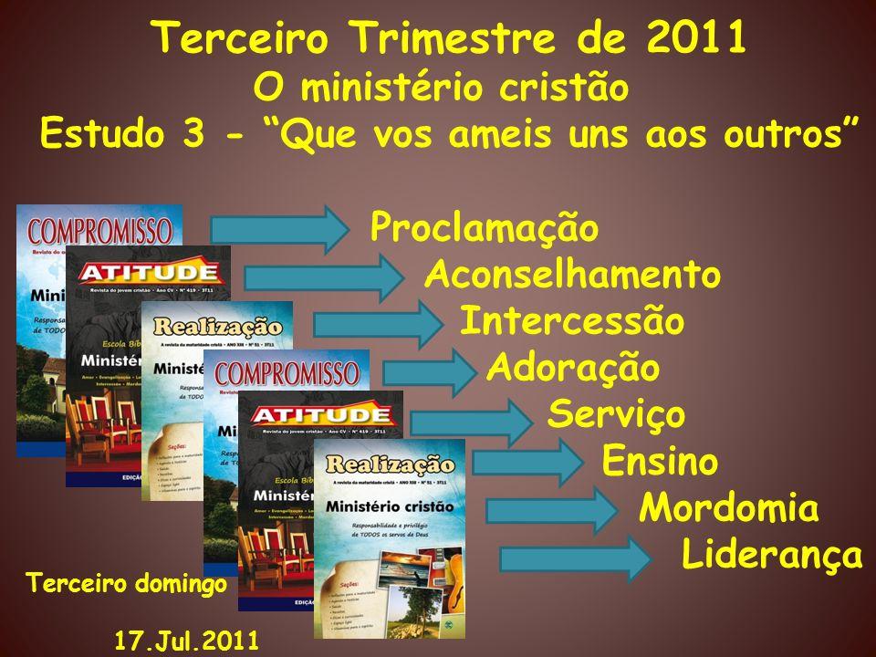 Terceiro Trimestre de 2011 O ministério cristão Estudo 3 - Que vos ameis uns aos outros Proclamação Aconselhamento Intercessão Adoração Serviço Ensino