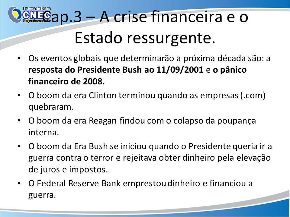 Cap.3 – A crise financeira e o Estado ressurgente. Os eventos globais que determinarão a próxima década são: a resposta do Presidente Bush ao 11/09/20