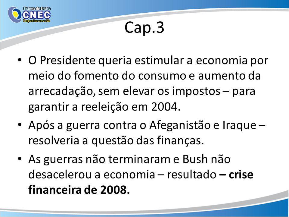 Cap.3 O Presidente queria estimular a economia por meio do fomento do consumo e aumento da arrecadação, sem elevar os impostos – para garantir a reele