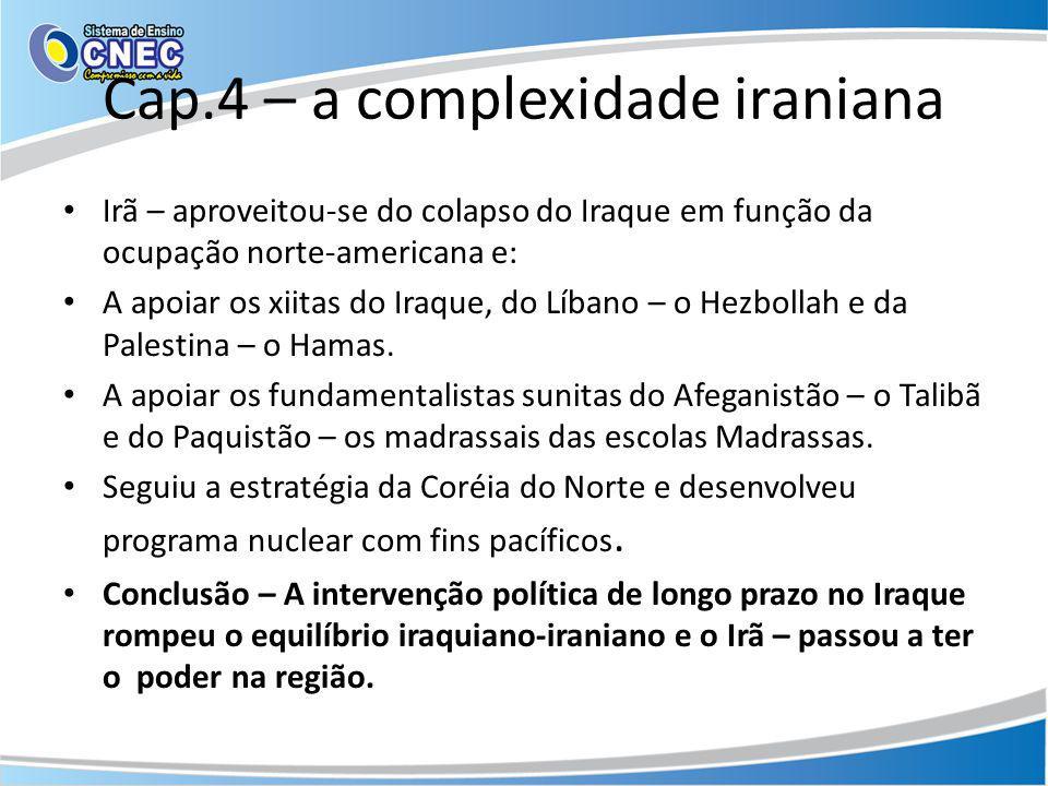 Cap.4 – a complexidade iraniana Irã – aproveitou-se do colapso do Iraque em função da ocupação norte-americana e: A apoiar os xiitas do Iraque, do Líb