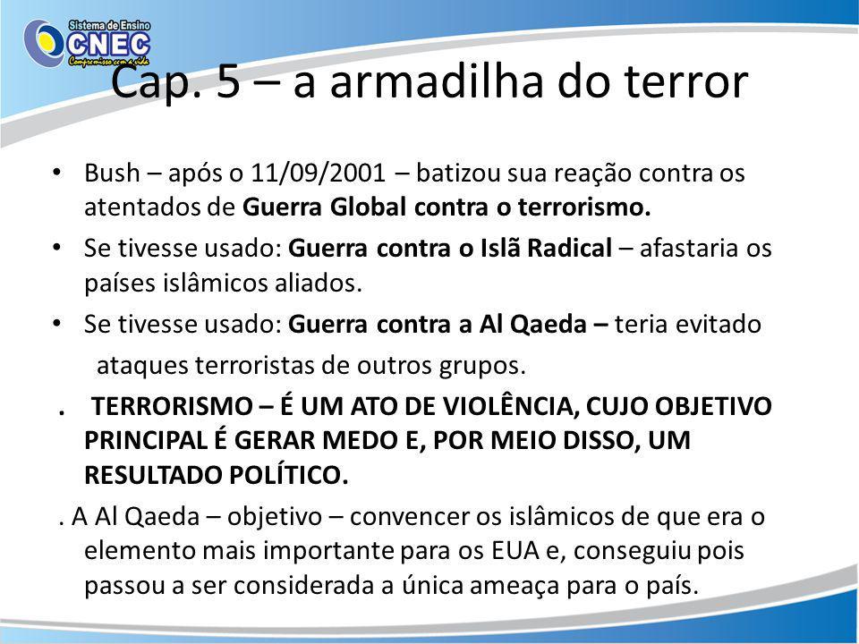 Cap. 5 – a armadilha do terror Bush – após o 11/09/2001 – batizou sua reação contra os atentados de Guerra Global contra o terrorismo. Se tivesse usad