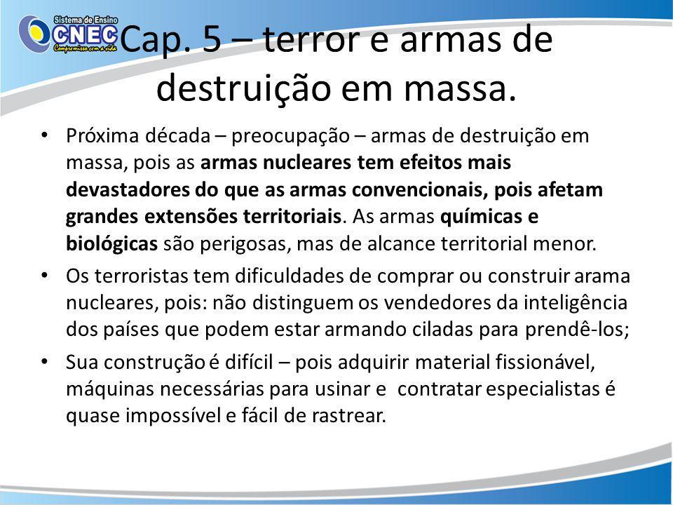Cap. 5 – terror e armas de destruição em massa. Próxima década – preocupação – armas de destruição em massa, pois as armas nucleares tem efeitos mais
