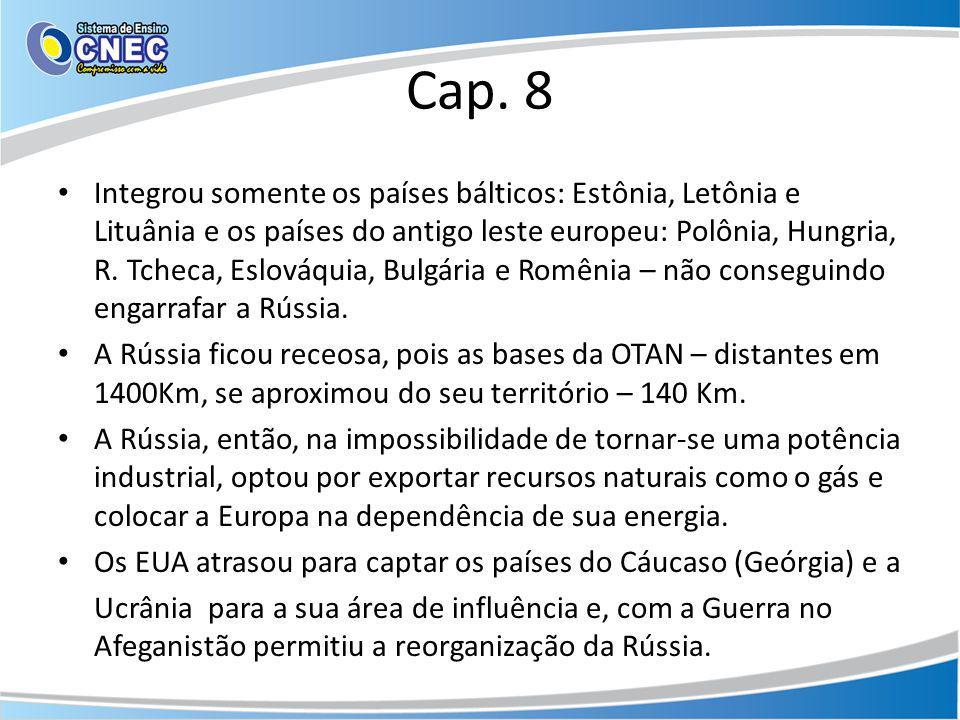 Cap. 8 Integrou somente os países bálticos: Estônia, Letônia e Lituânia e os países do antigo leste europeu: Polônia, Hungria, R. Tcheca, Eslováquia,