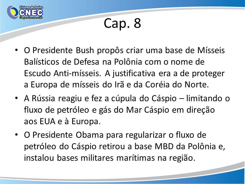 Cap. 8 O Presidente Bush propôs criar uma base de Mísseis Balísticos de Defesa na Polônia com o nome de Escudo Anti-mísseis. A justificativa era a de