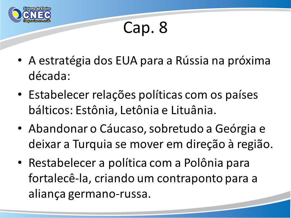 Cap. 8 A estratégia dos EUA para a Rússia na próxima década: Estabelecer relações políticas com os países bálticos: Estônia, Letônia e Lituânia. Aband