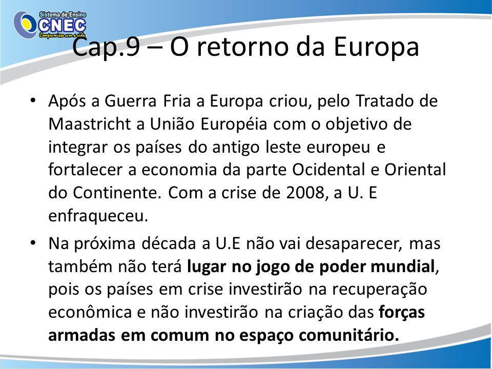 Cap.9 – O retorno da Europa Após a Guerra Fria a Europa criou, pelo Tratado de Maastricht a União Européia com o objetivo de integrar os países do ant