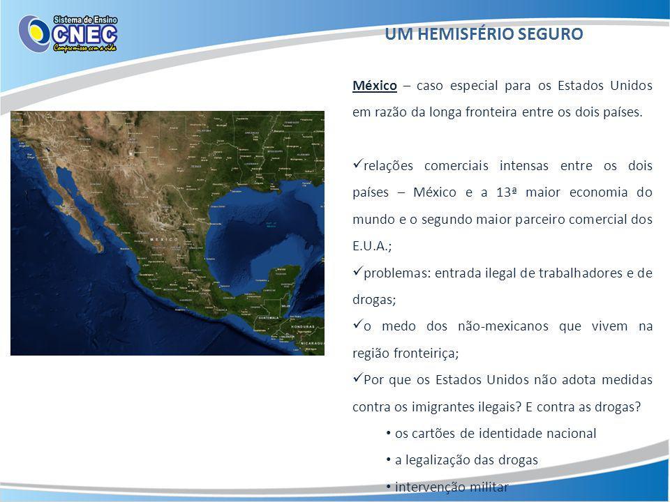 UM HEMISFÉRIO SEGURO México – caso especial para os Estados Unidos em razão da longa fronteira entre os dois países. relações comerciais intensas entr