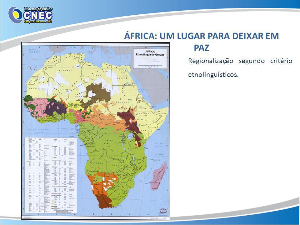 ÁFRICA: UM LUGAR PARA DEIXAR EM PAZ Regionalização segundo critério etnolinguísticos.