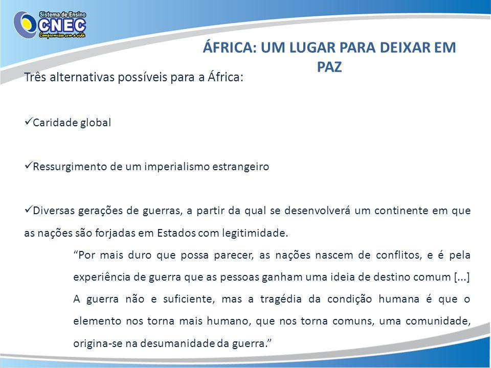ÁFRICA: UM LUGAR PARA DEIXAR EM PAZ Três alternativas possíveis para a África: Caridade global Ressurgimento de um imperialismo estrangeiro Diversas g