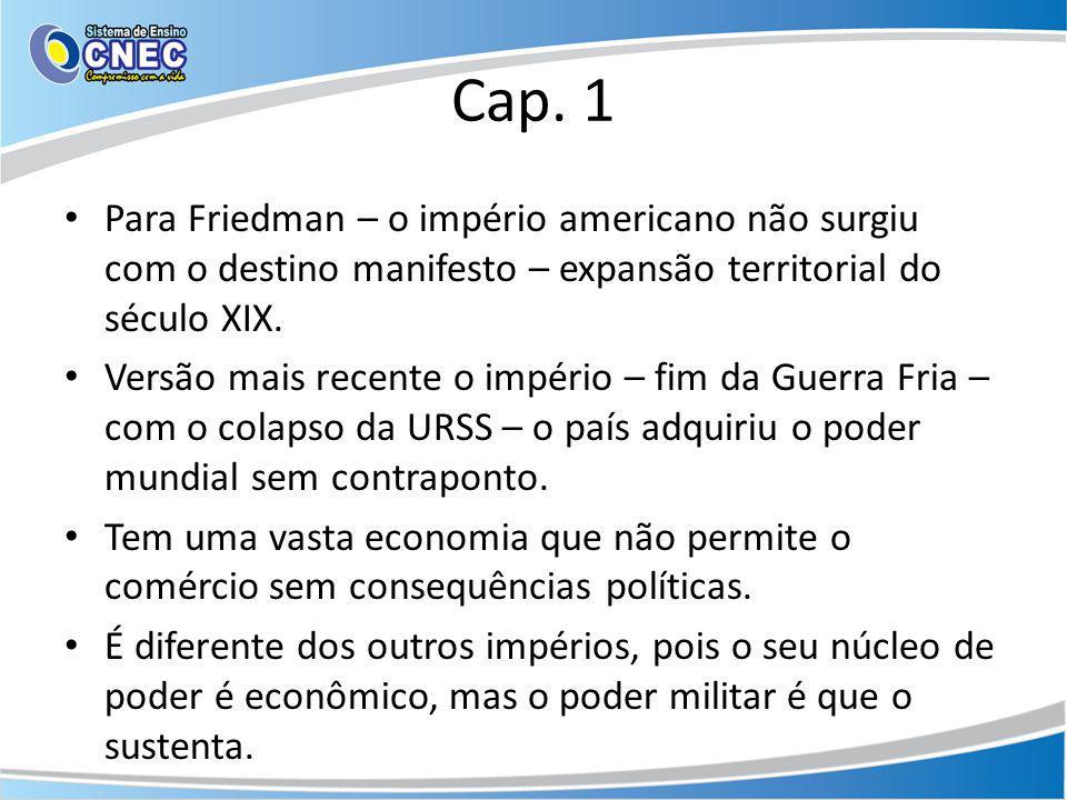 Cap. 1 Para Friedman – o império americano não surgiu com o destino manifesto – expansão territorial do século XIX. Versão mais recente o império – fi