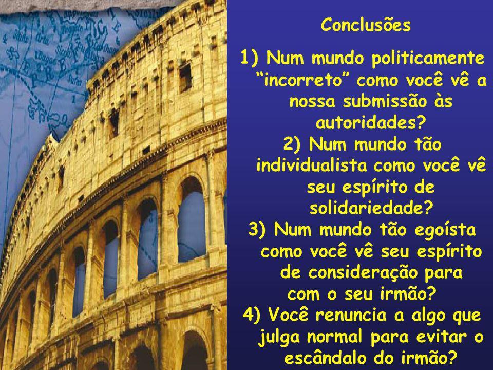 Conclusões 1) Num mundo politicamente incorreto como você vê a nossa submissão às autoridades? 2) Num mundo tão individualista como você vê seu espíri