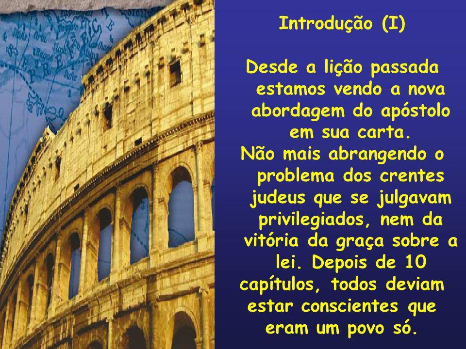 Introdução (II) Em face disto, no capítulo 12 no domingo passado, vimos que ele já via a constituição de um povo unido pela: 1.Vida consagrada (12.1,2) 2.Posse de dons espirituais (12.3-8) 3.Atitudes virtuosas (12.9-21).