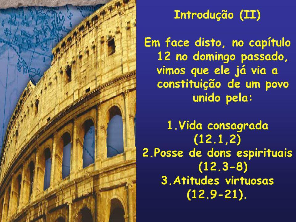 Introdução (II) Em face disto, no capítulo 12 no domingo passado, vimos que ele já via a constituição de um povo unido pela: 1.Vida consagrada (12.1,2