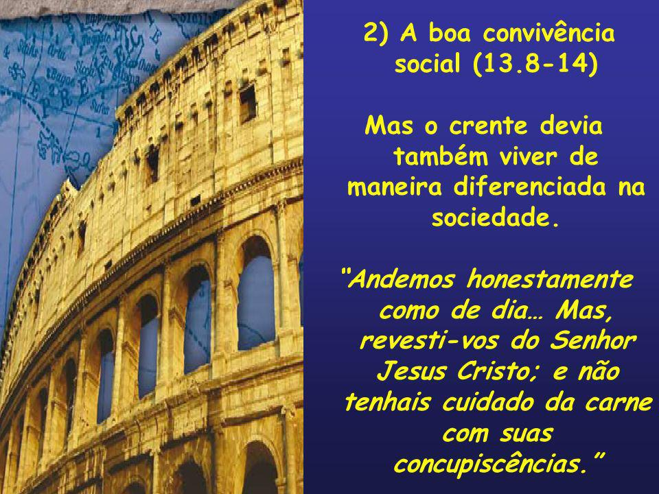 3) O zelo com os irmãos (14.1-12) Mas, sobretudo, com os irmãos na fé, o crente deveria viver uma vida de solidariedade e amor.