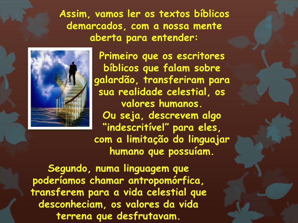 Assim, vamos ler os textos bíblicos demarcados, com a nossa mente aberta para entender: Primeiro que os escritores bíblicos que falam sobre galardão,
