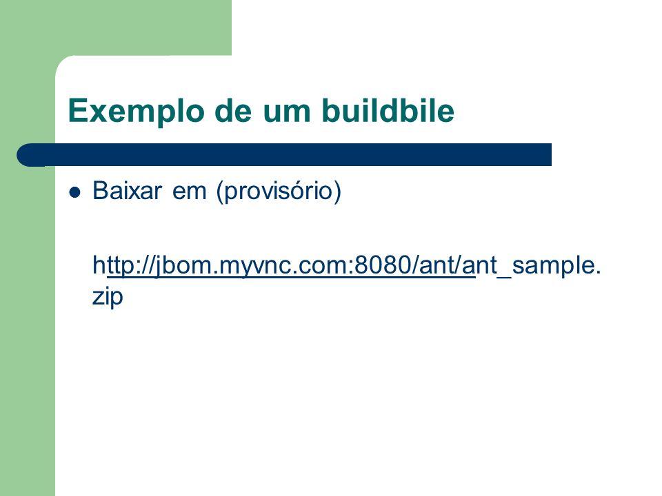Exemplo de um buildbile Baixar em (provisório) http://jbom.myvnc.com:8080/ant/ant_sample. zipttp://jbom.myvnc.com:8080/ant/a