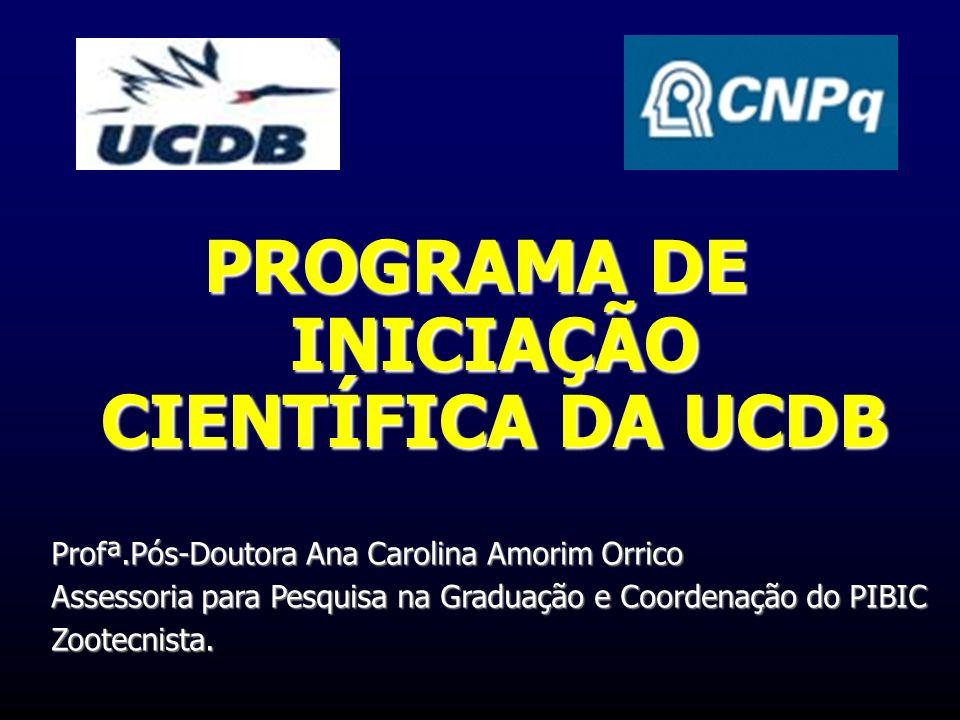 PROGRAMA DE INICIAÇÃO CIENTÍFICA DA UCDB Profª.Pós-Doutora Ana Carolina Amorim Orrico Assessoria para Pesquisa na Graduação e Coordenação do PIBIC Zoo
