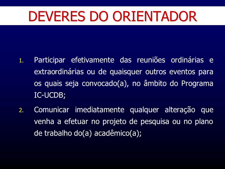 DEVERES DO ORIENTADOR 1. 1. Participar efetivamente das reuniões ordinárias e extraordinárias ou de quaisquer outros eventos para os quais seja convoc