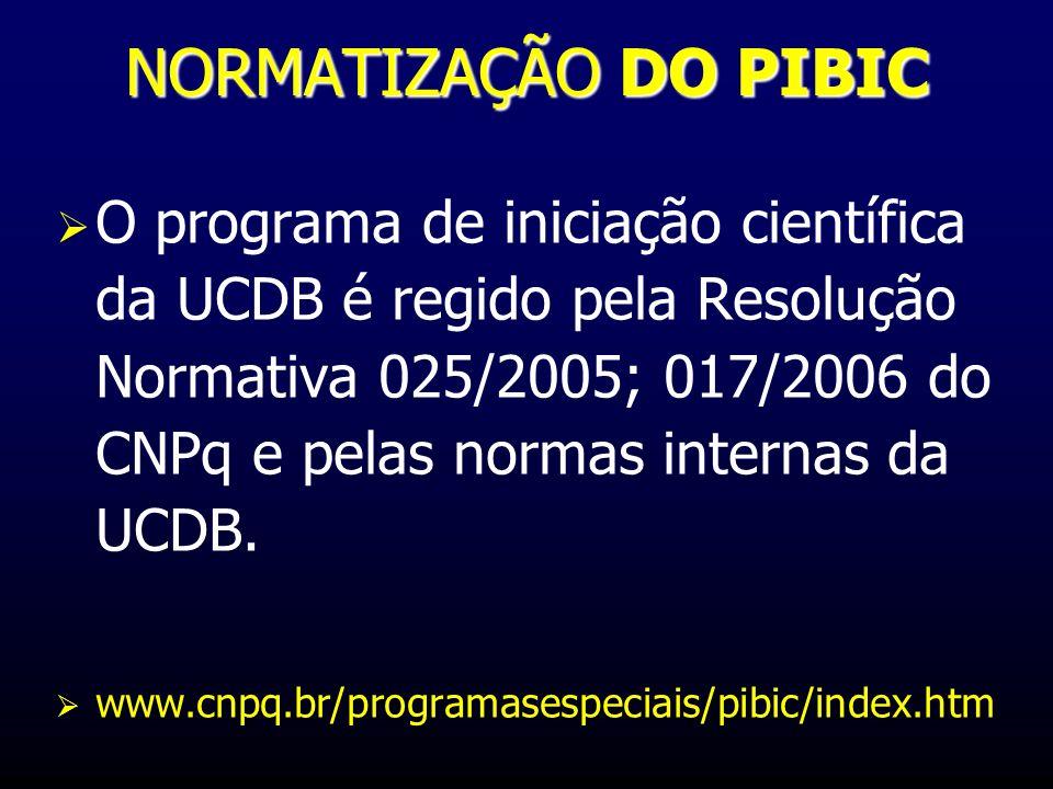 NORMATIZAÇÃO DO PIBIC O programa de iniciação científica da UCDB é regido pela Resolução Normativa 025/2005; 017/2006 do CNPq e pelas normas internas