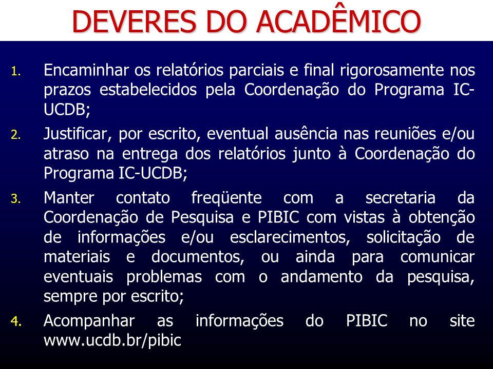 DEVERES DO ACADÊMICO 1. 1. Encaminhar os relatórios parciais e final rigorosamente nos prazos estabelecidos pela Coordenação do Programa IC- UCDB; 2.