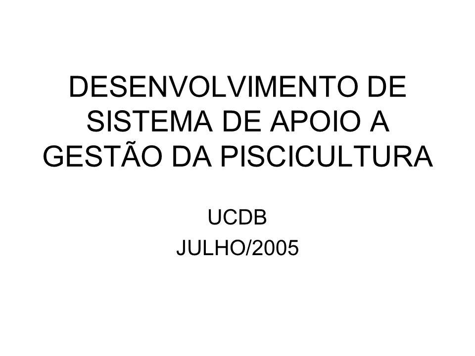 DESENVOLVIMENTO DE SISTEMA DE APOIO A GESTÃO DA PISCICULTURA UCDB JULHO/2005