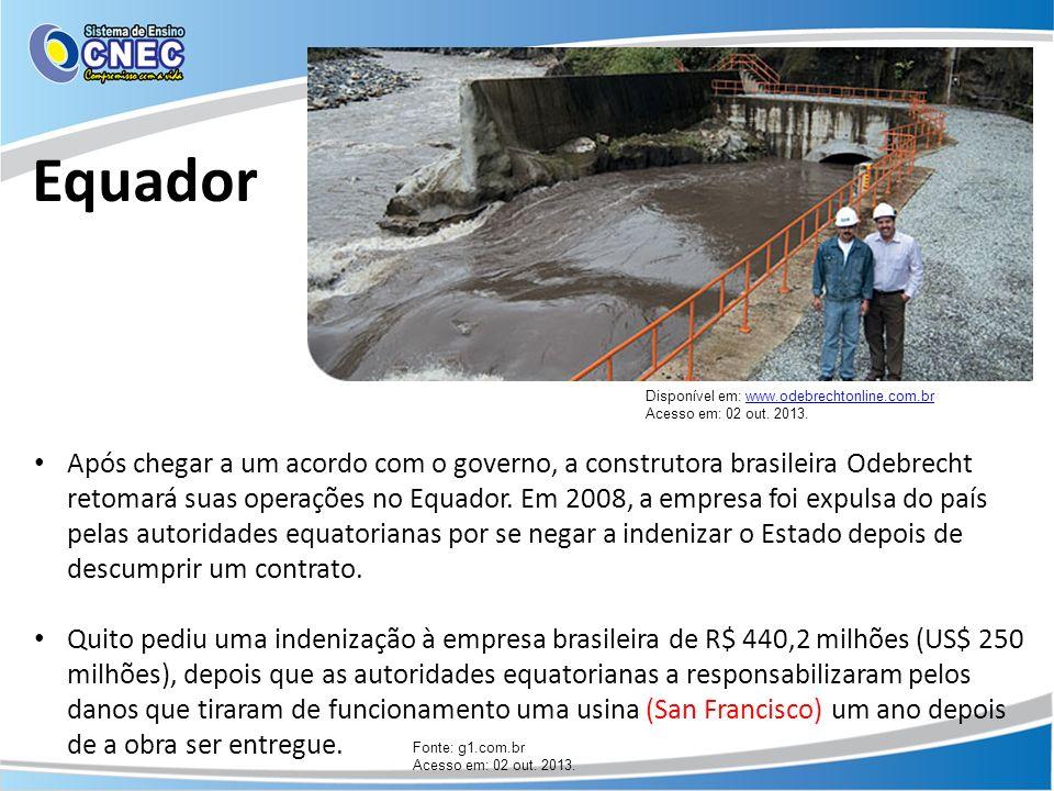 Equador Após chegar a um acordo com o governo, a construtora brasileira Odebrecht retomará suas operações no Equador. Em 2008, a empresa foi expulsa d