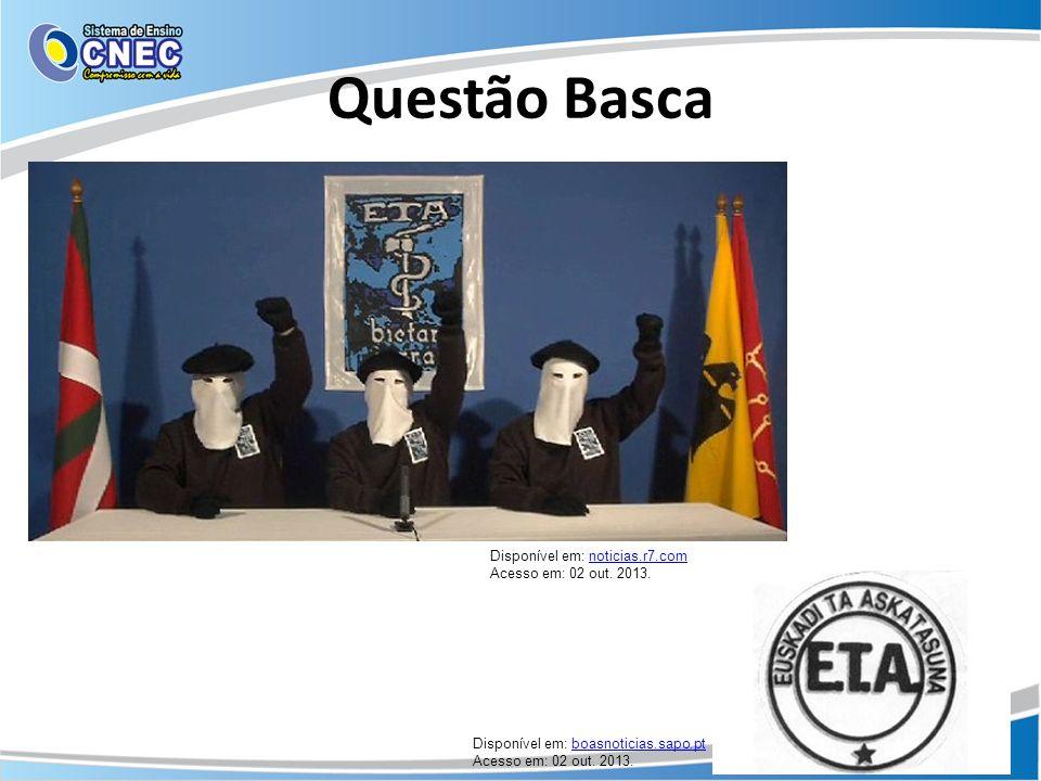 Questão Basca Disponível em: noticias.r7.comnoticias.r7.com Acesso em: 02 out. 2013. Disponível em: boasnoticias.sapo.ptboasnoticias.sapo.pt Acesso em