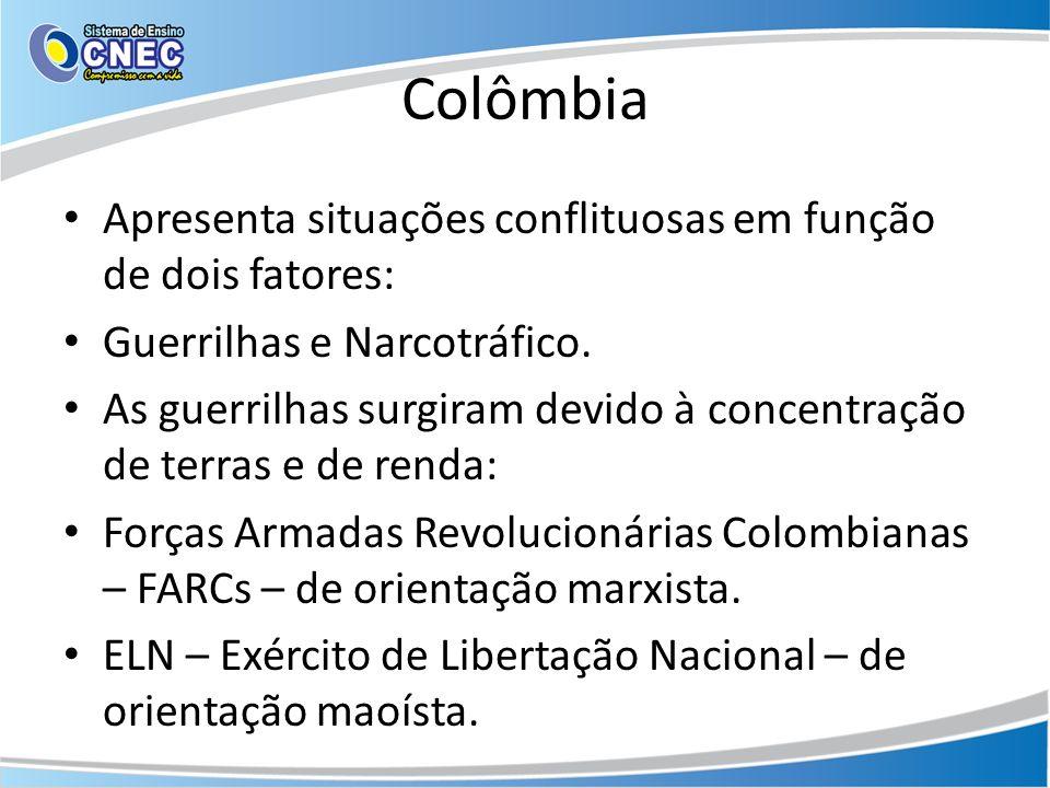 Colômbia Apresenta situações conflituosas em função de dois fatores: Guerrilhas e Narcotráfico. As guerrilhas surgiram devido à concentração de terras