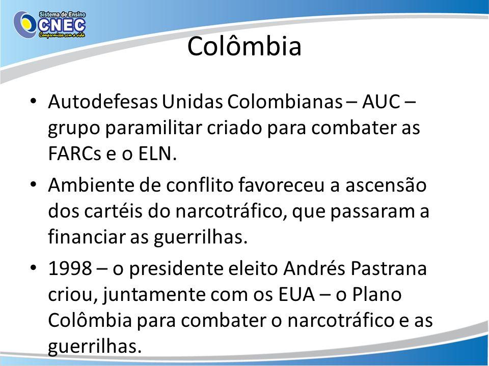 Colômbia Autodefesas Unidas Colombianas – AUC – grupo paramilitar criado para combater as FARCs e o ELN. Ambiente de conflito favoreceu a ascensão dos
