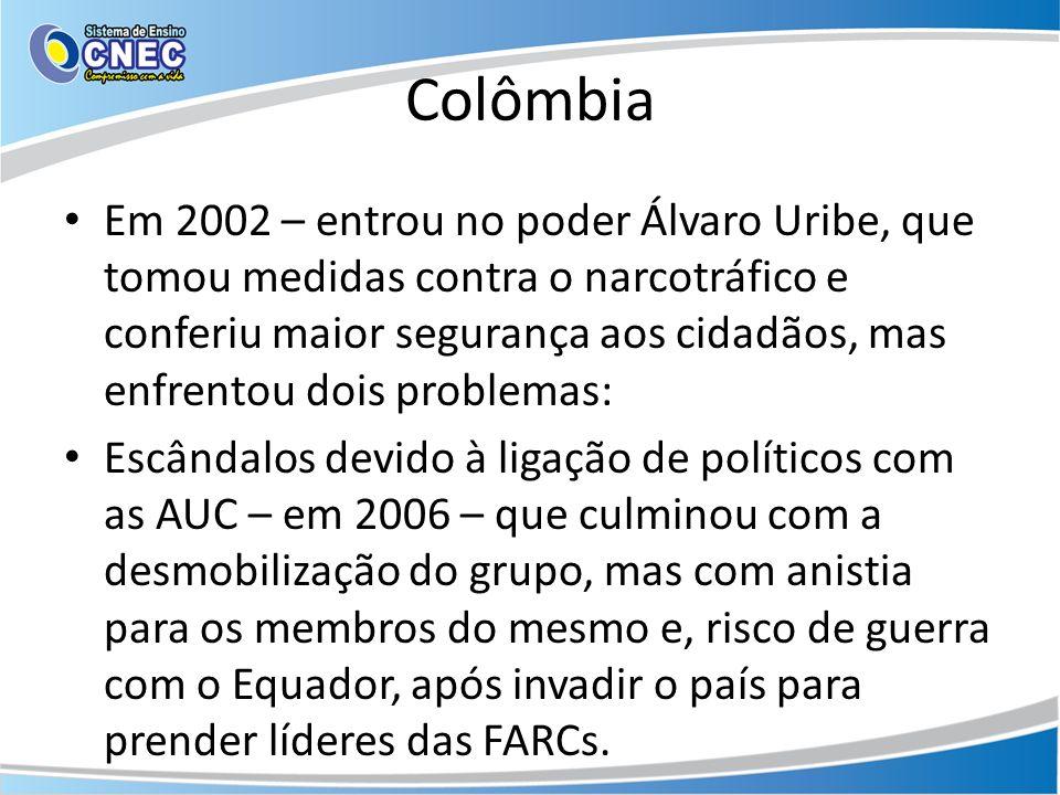 Colômbia Em 2002 – entrou no poder Álvaro Uribe, que tomou medidas contra o narcotráfico e conferiu maior segurança aos cidadãos, mas enfrentou dois p