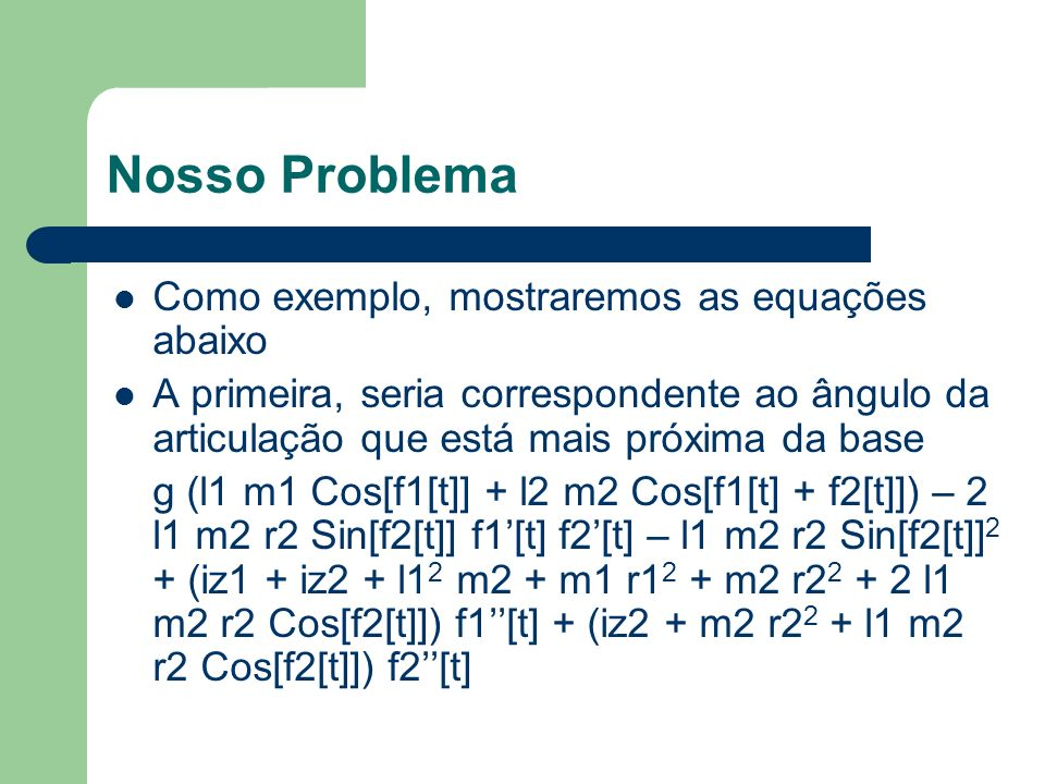 Nosso Problema Como exemplo, mostraremos as equações abaixo A primeira, seria correspondente ao ângulo da articulação que está mais próxima da base g