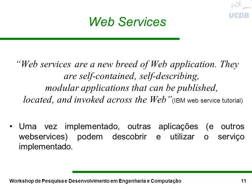 Workshop de Pesquisa e Desenvolvimento em Engenharia e Computação11 Web Services Web services are a new breed of Web application. They are self-contai