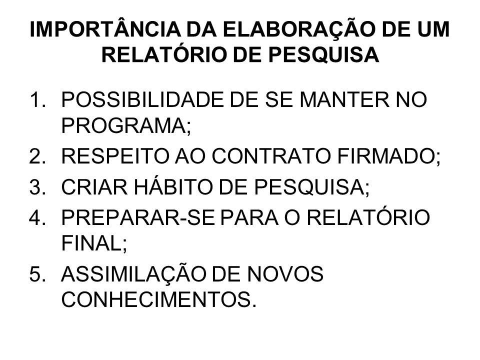 IMPORTÂNCIA DA ELABORAÇÃO DE UM RELATÓRIO DE PESQUISA 1.POSSIBILIDADE DE SE MANTER NO PROGRAMA; 2.RESPEITO AO CONTRATO FIRMADO; 3.CRIAR HÁBITO DE PESQ