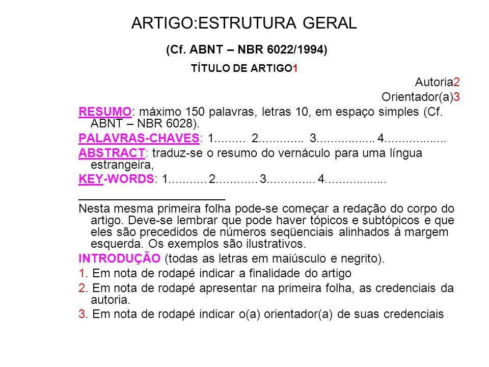 ARTIGO:ESTRUTURA GERAL (Cf. ABNT – NBR 6022/1994) TÍTULO DE ARTIGO1 Autoria2 Orientador(a)3 RESUMO: máximo 150 palavras, letras 10, em espaço simples