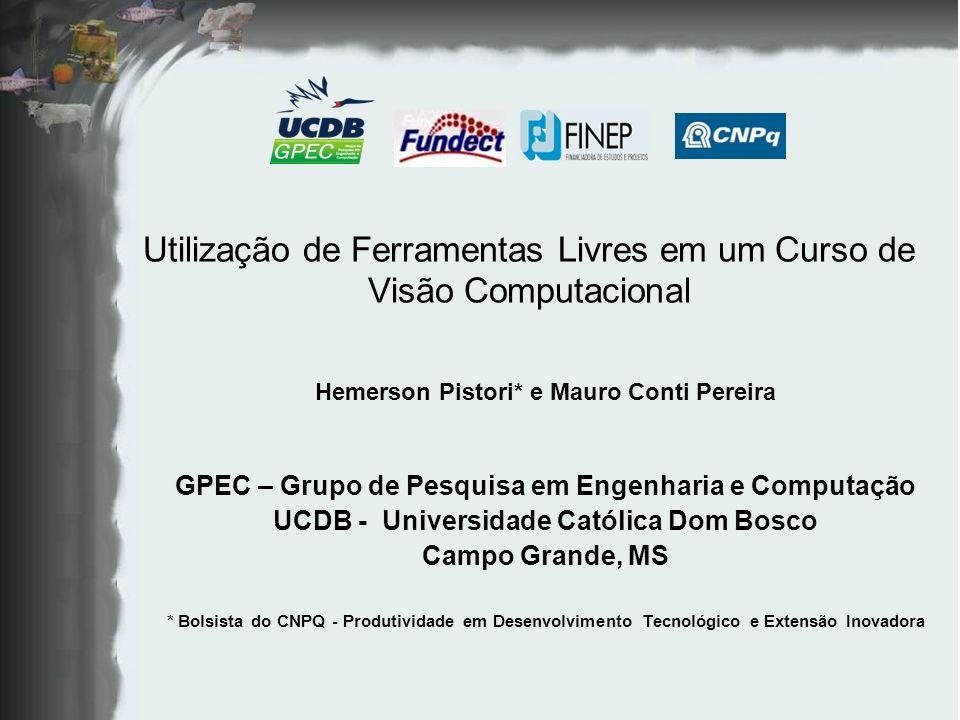 Utilização de Ferramentas Livres em um Curso de Visão Computacional Hemerson Pistori* e Mauro Conti Pereira GPEC – Grupo de Pesquisa em Engenharia e C