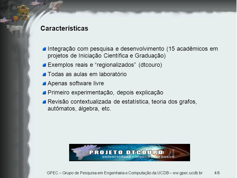 GPEC – Grupo de Pesquisa em Engenharia e Computação da UCDB – ww.gpec.ucdb.br 4/8 Características Integração com pesquisa e desenvolvimento (15 acadêm