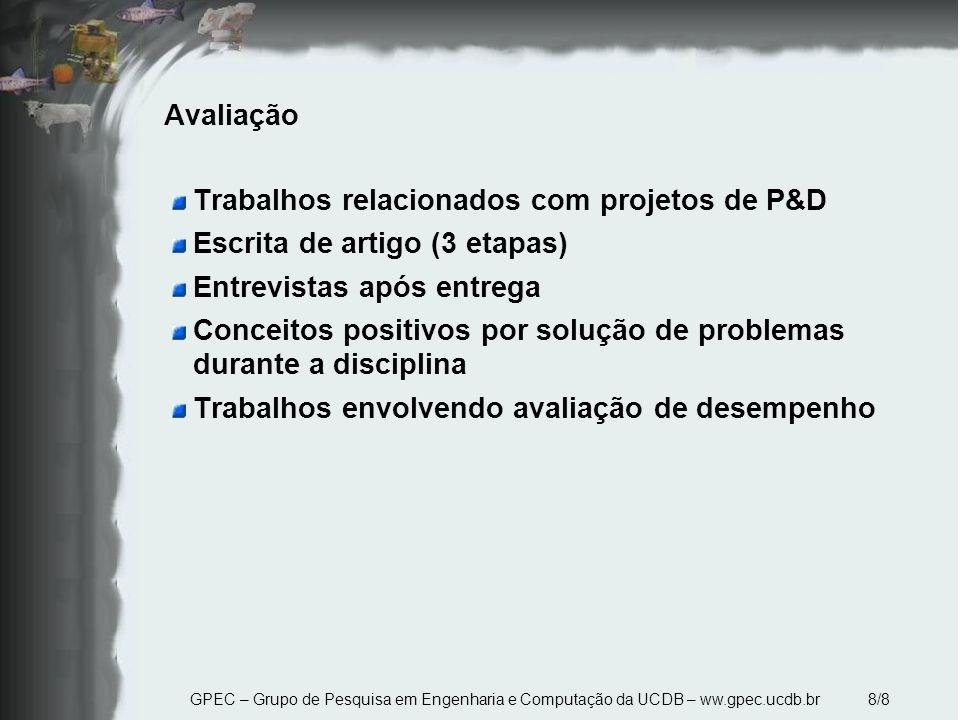 GPEC – Grupo de Pesquisa em Engenharia e Computação da UCDB – ww.gpec.ucdb.br 8/8 Avaliação Trabalhos relacionados com projetos de P&D Escrita de arti