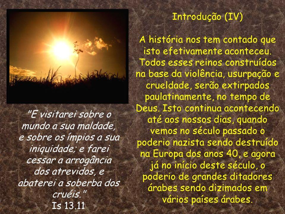 Introdução (IV) A história nos tem contado que isto efetivamente aconteceu. Todos esses reinos construídos na base da violência, usurpação e crueldade
