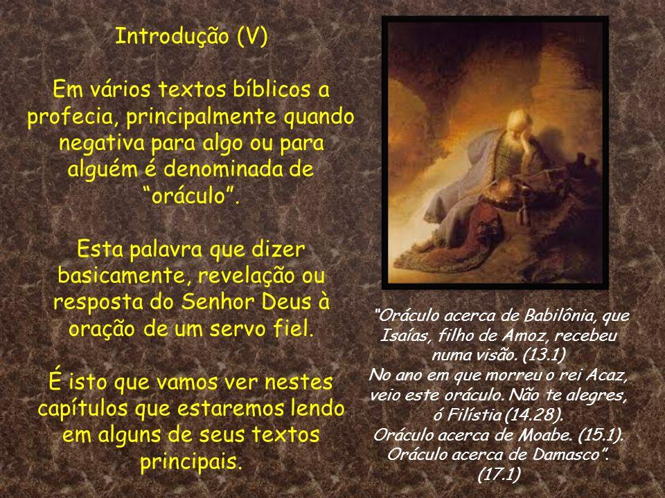 Introdução (V) Em vários textos bíblicos a profecia, principalmente quando negativa para algo ou para alguém é denominada de oráculo. Esta palavra que