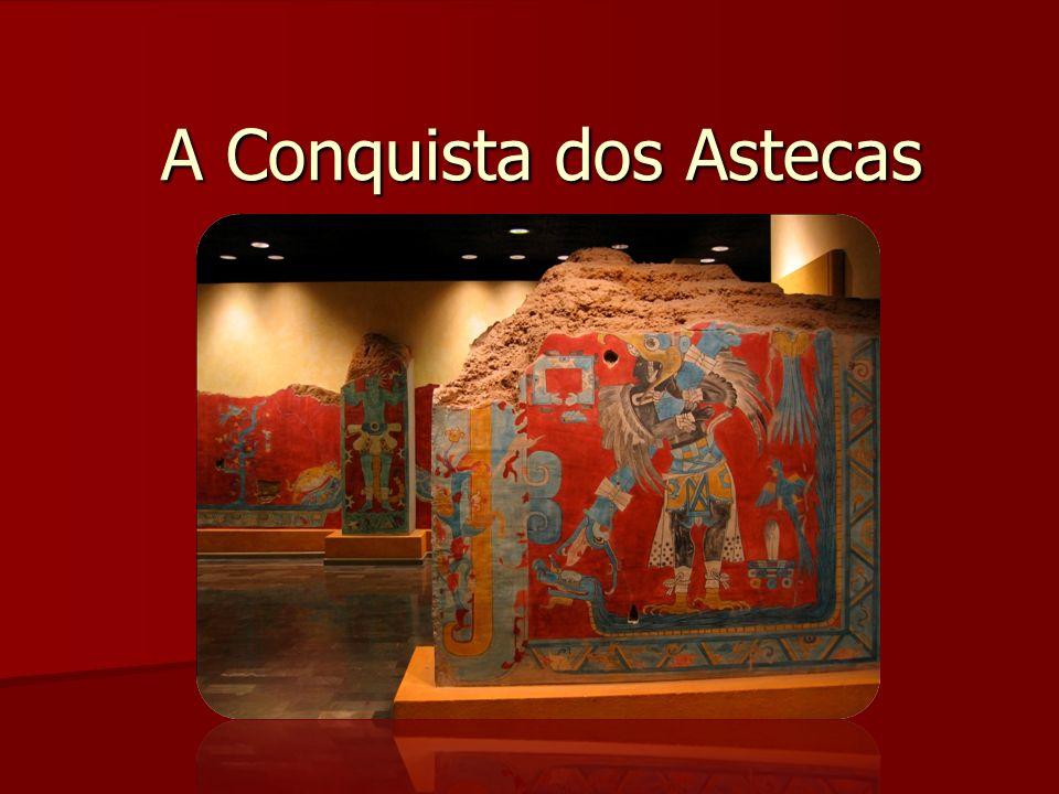 A Conquista dos Astecas A Conquista dos Astecas