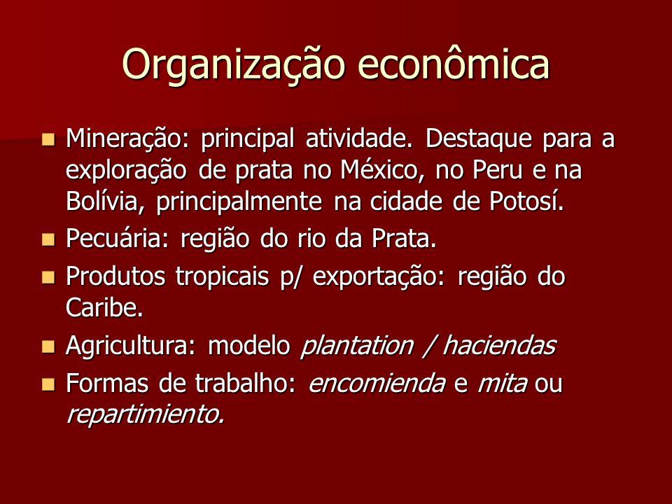 Organização econômica Mineração: principal atividade. Destaque para a exploração de prata no México, no Peru e na Bolívia, principalmente na cidade de