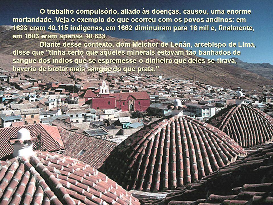 O trabalho compulsório, aliado às doenças, causou, uma enorme mortandade. Veja o exemplo do que ocorreu com os povos andinos: em 1633 eram 40.115 indí