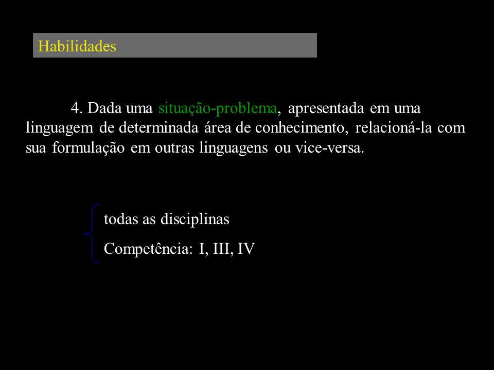 Habilidades 4. Dada uma situação-problema, apresentada em uma linguagem de determinada área de conhecimento, relacioná-la com sua formulação em outras