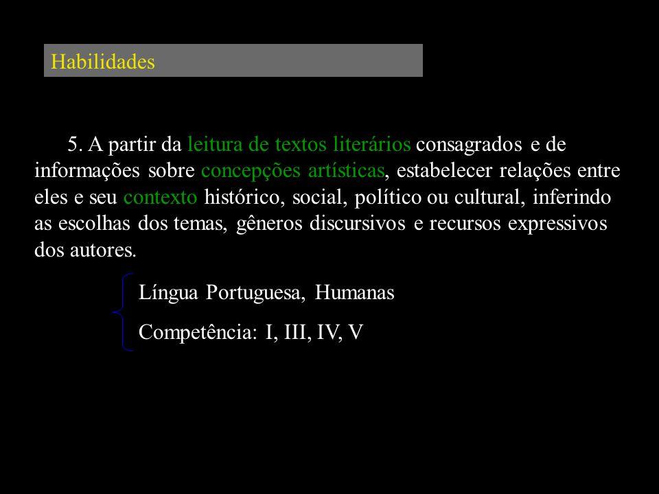 Habilidades 5. A partir da leitura de textos literários consagrados e de informações sobre concepções artísticas, estabelecer relações entre eles e se