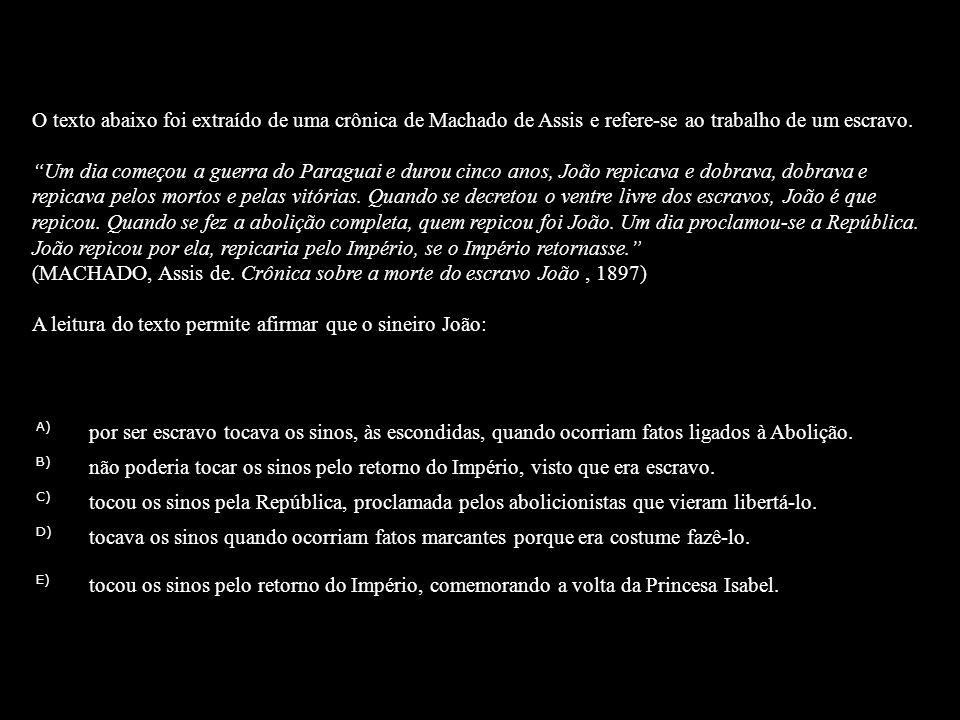 O texto abaixo foi extraído de uma crônica de Machado de Assis e refere-se ao trabalho de um escravo. Um dia começou a guerra do Paraguai e durou cinc